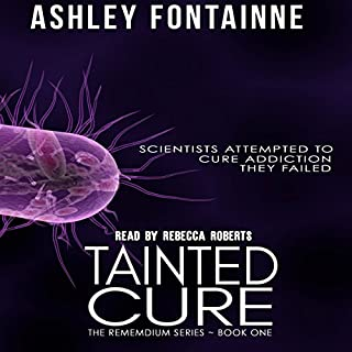 Tainted Cure     The Rememdium Series, Book 1              By:                                                                                                                                 Ashley Fontainne                               Narrated by:                                                                                                                                 Rebecca Roberts                      Length: 5 hrs and 43 mins     71 ratings     Overall 4.2