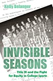 Invisible Seasons: Title IX and the Fight for Equity in College Sports (Sports and Entertainment)