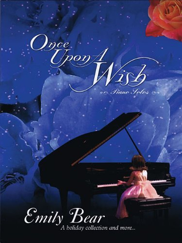 [(Emily Bear: Once Upon a Wish, Piano Solos: A Holiday Collection and More... )] [Author: Emily Bear] [May-2010]