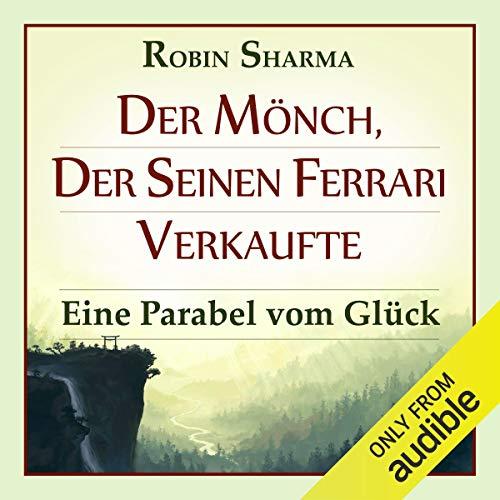 Der Mönch, der seinen Ferrari verkaufte     Eine Parabel vom Glück              Autor:                                                                                                                                 Robin Sharma                               Sprecher:                                                                                                                                 Markus Meuter                      Spieldauer: 6 Std. und 2 Min.     256 Bewertungen     Gesamt 4,5