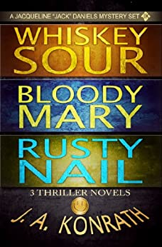 Jack Daniels Series - Three Thriller Novels (Whiskey Sour #1, Bloody Mary #2, Rusty Nail #3) by [J.A. Konrath]