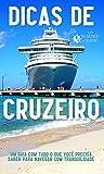 Dicas de Cruzeiro: Um Guia com Tudo o que Você Precisa Saber para Navegar com Tranquilidade (Portuguese Edition)