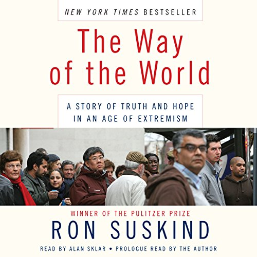 The Way of the World     A Story of Truth and Hope in an Age of Extremism              By:                                                                                                                                 Ron Suskind                               Narrated by:                                                                                                                                 Alan Sklar                      Length: 16 hrs and 13 mins     143 ratings     Overall 3.8