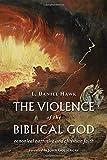 The Violence of the Biblical God: Canonical Narrative and Christian Faith - L. Daniel Hawk