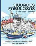 Ciudades fabulosas: Libro para Colorear Ciudades, Edificios Famosos y Paisajes del Mundo