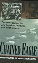 Chained Eagle: The Heroic Story of the First American Shot Down over North Vietnam