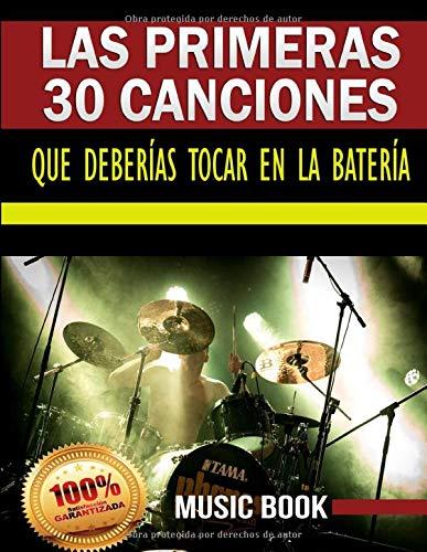 LAS PRIMERAS 30 CANCIONES QUE DEBERÍAS TOCAR EN LA BATERÍA: Partituras fáciles para batería de canciones clásicas del pop y el rock de grandes grupos ... The Rolling Stones, Bon Jovi, Metallica...