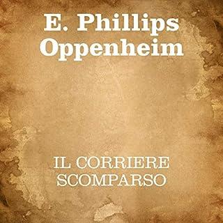Il corriere scomparso                   Di:                                                                                                                                 E. Phillips Oppenheim                               Letto da:                                                                                                                                 Silvia Cecchini                      Durata:  6 ore e 54 min     4 recensioni     Totali 4,0