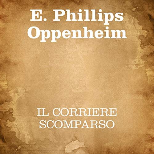 Il corriere scomparso                   Written by:                                                                                                                                 E. Phillips Oppenheim                               Narrated by:                                                                                                                                 Silvia Cecchini                      Length: 6 hrs and 54 mins     Not rated yet     Overall 0.0