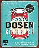 Das große Dosenkochbuch: 70 schnelle und abwechslungsreiche Rezepte aus der Vorratskammer: Grandiose Dose – Tomate, Kichererbsen, Thunfisch, Rote Bete, Pfirsiche