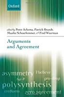 Arguments And Agreement (Oxford Linguistics)