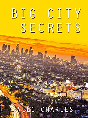 Big City Secrets (Our Shadows will Remain Book 1) by [Alec Charles]