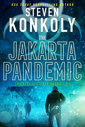 THE JAKARTA PANDEMIC: A Modern Pandemic Thriller (Alex Fletcher Book 1)
