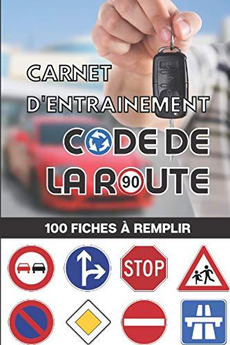 Carnet d'entrainement au code de la route 100 fiches d'examen à remplir: Livre code de la route 2021 - pour réussir votre permis de conduire France Belgique - voiture moto