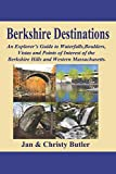 Berkshire Destinations: An Explorer s Guide to Waterfalls, Boulders, Vistas and Points of Interest of the Berkshire Hills and Western Massachusetts