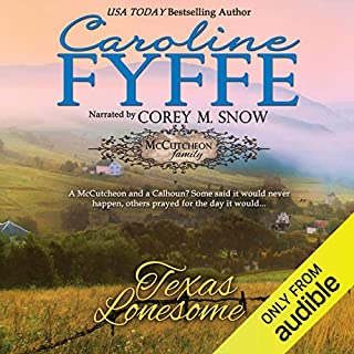 Texas Lonesome     McCutcheon Family Series, Book 8              By:                                                                                                                                 Caroline Fyffe                               Narrated by:                                                                                                                                 Corey M. Snow                      Length: 8 hrs and 21 mins     174 ratings     Overall 4.8