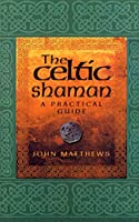 The Celtic Shaman (Practical Guide)
