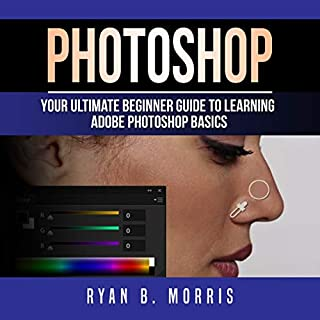 Photoshop: Your Ultimate Beginner Guide to Learning Adobe Photoshop Basics audiobook cover art