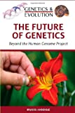 The Future of Genetics: Beyond the Human Genome Project (Genetics & Evolution)