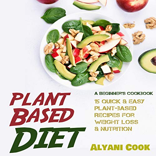 Plant-Based Diet: A Beginner's Cookbook     15 Quick & Easy Plant-based Recipes for Weight Loss & Nutrition              By:                                                                                                                                 Alyani Cook                               Narrated by:                                                                                                                                 Adrienne White                      Length: 50 mins     Not rated yet     Overall 0.0