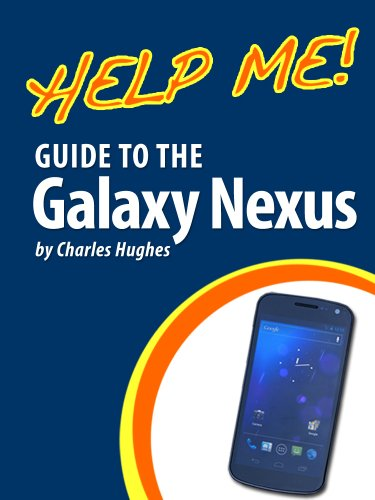 Help Me! Guide to the Galaxy Nexus: Step-by-Step User Guide for Google's Third Nexus Smartphone (English Edition)