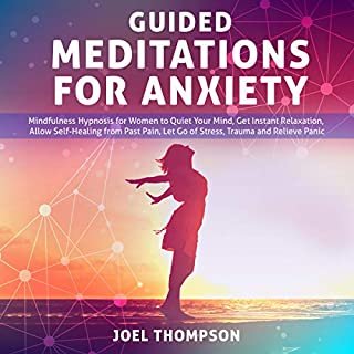 Guided Meditations for Anxiety     Quiet Your Mind, Get Instant Relaxation, Self-Healing, Reduce Stress and Relieve Panic with Mindfulness Hypnosis for Women              By:                                                                                                                                 Joel Thompson                               Narrated by:                                                                                                                                 Adam Greco                      Length: 3 hrs and 2 mins     Not rated yet     Overall 0.0