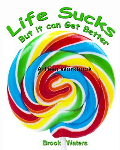 Life Sucks - But It Can Get Better: A Workbook for Beating Teen Depression & Anxiety