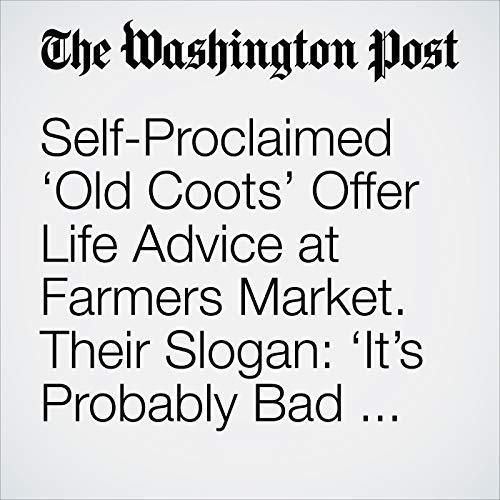 Self-Proclaimed 'Old Coots' Offer Life Advice at Farmers Market. Their Slogan: 'It's Probably Bad Advice, but It's Free.' copertina