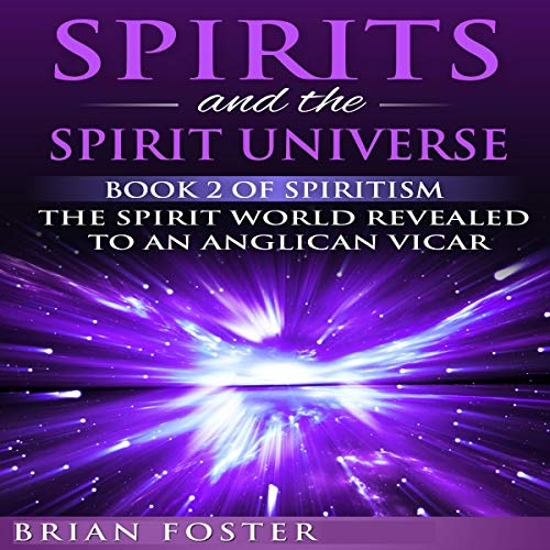 Spirits and the Spirit Universe Audiobook By Brian Foster cover art