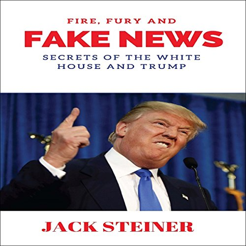 Fire, Fury and Fake News audiobook cover art