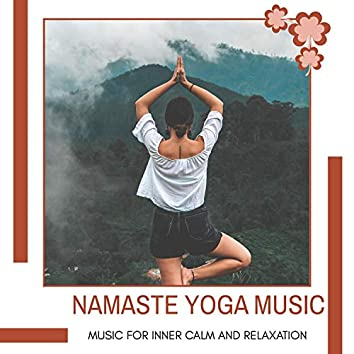 Namaste Yoga Music - Music For Inner Calm And Relaxation
