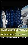 Black Mirror, un análisis: Guía de todos los episodios