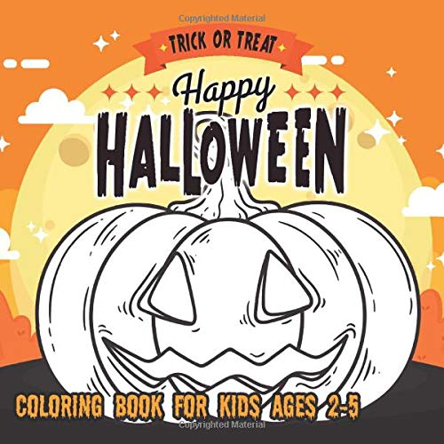 Halloween Coloring Books for Kids ages 2-5: Coloring Book For Toddlers & Preschoolers, Fun, Silly &