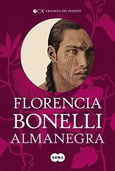 Almanegra (Trilogía del perdón 2) (Spanish Edition) by [Florencia Bonelli]