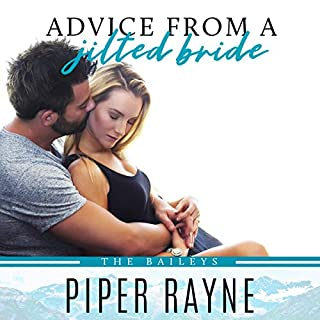 Advice from a Jilted Bride      The Baileys, Book 2              Written by:                                                                                                                                 Piper Rayne                               Narrated by:                                                                                                                                 Tanya Eby,                                                                                        Tim Paige                      Length: 8 hrs and 21 mins     Not rated yet     Overall 0.0