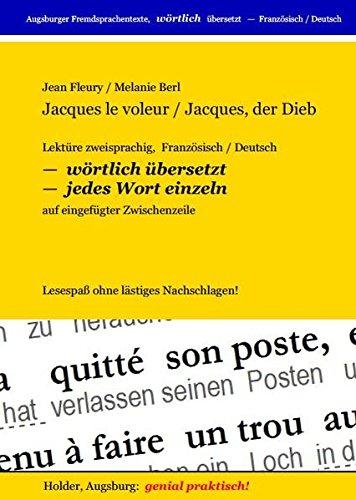 Jacques le voleur /Jacques, der Dieb: Lektüre zweisprachig, Französisch /Deutsch, WÖRTLICH ÜBERSETZT -- jedes Wort einzeln - auf eingefügter ... Fremdsprachentexte -- WÖRTLICH ÜBERSETZT --)