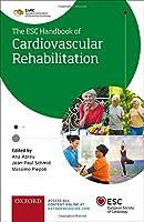 The ESC Handbook of Cardiovascular Rehabilitation: A Practical Clinical Guide (European Society of Cardiology)