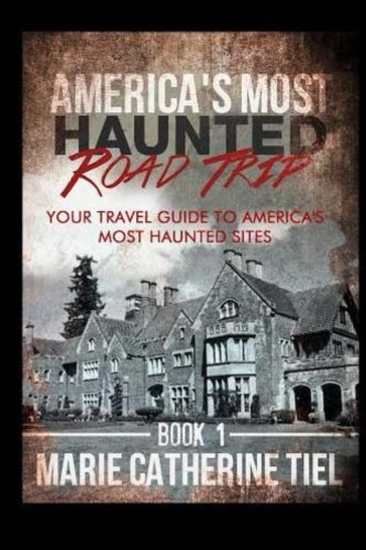 America's Most Haunted Road Trip: Your Travel Guide to America's Most Haunted Sites