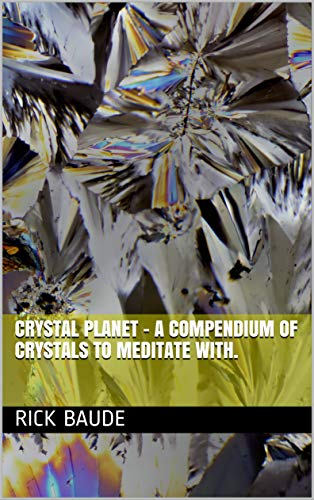 Crystal Planet – A Compendium of Crystals to Meditate With. (English Edition)