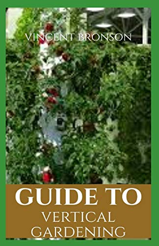 Guide to Vertical Gardening: Gardening, the laying out and care of a plot of ground devoted partially or wholly to the growing of plants such as flowers, herbs, or vegetables.