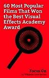 Focus On: 60 Most Popular Films That Won the Best Visual Effects Academy Award: Titanic (1997 film), Interstellar (film), Avatar (2009 film), Alien (film), ... Inception, Gladiator (2000 film), etc.