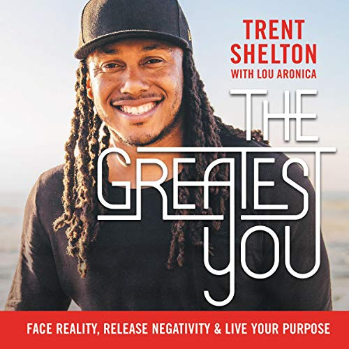 The Greatest You     Face Reality, Release Negativity, and Live Your Purpose              By:                                                                                                                                 Trent Shelton,                                                                                        Lou Aronica                               Narrated by:                                                                                                                                 Trent Shelton                      Length: 5 hrs and 17 mins     250 ratings     Overall 4.8