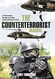 The Counter Terrorist Manual: A Practical Guide to Elite International Units