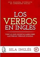 Los verbos en inglés: Todo lo que necesitas saber sobre las formas verbales inglesas (Spanish Edition)