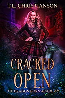 Cracked Open (The Dragon Born Academy Book 1) by [T.L. Christianson]
