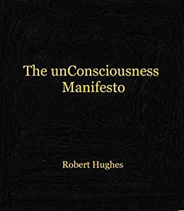 The unConsciousness Manifesto: The Science of Who We Are by [Robert Hughes]