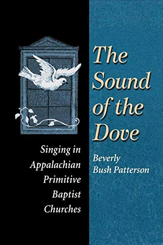 The Sound of Dove: Singing in Appalachian Primitive Baptist Churches (Music in American Life)