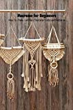 Macrame for Beginners: How To Make Common Macrame Knots and Patterns: Mother's Day Gift 2021, Happy Mother's Day, Gift for Mom (English Edition)