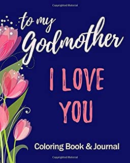 I Love You - To My Godmother - Coloring Book & Journal: Christian Prayer Journal for Women - Positivity and Gratitude Notebook Diary - Positive Mindset - With Mandala Coloring Book Pages