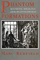 Phantom Formations: Aesthetic Ideology and the Bildungsroman